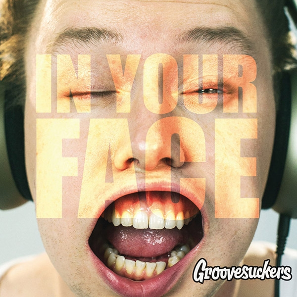 Groovesuckers <br> In Your Face